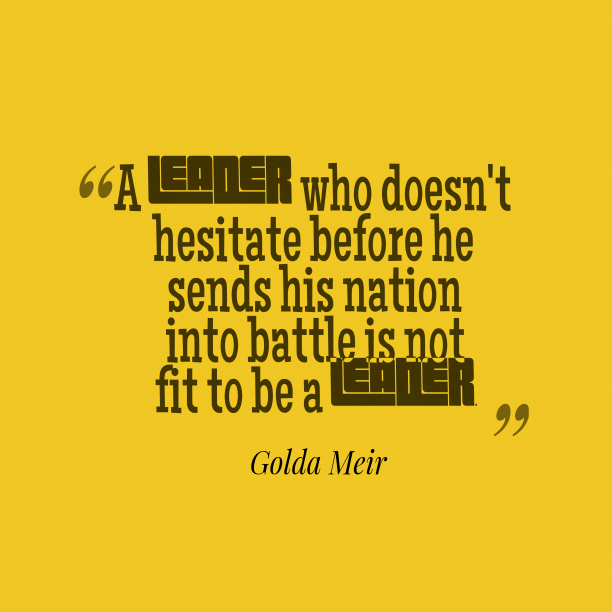 Golda Meir 's quote about leadership, attitude. A leader who doesn't hesitate…