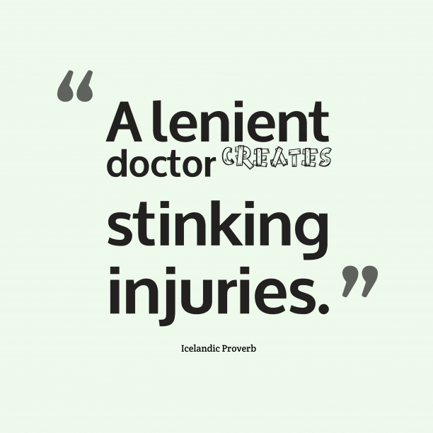 Icelandic Wisdom 's quote about . A lenient doctor creates stinking…