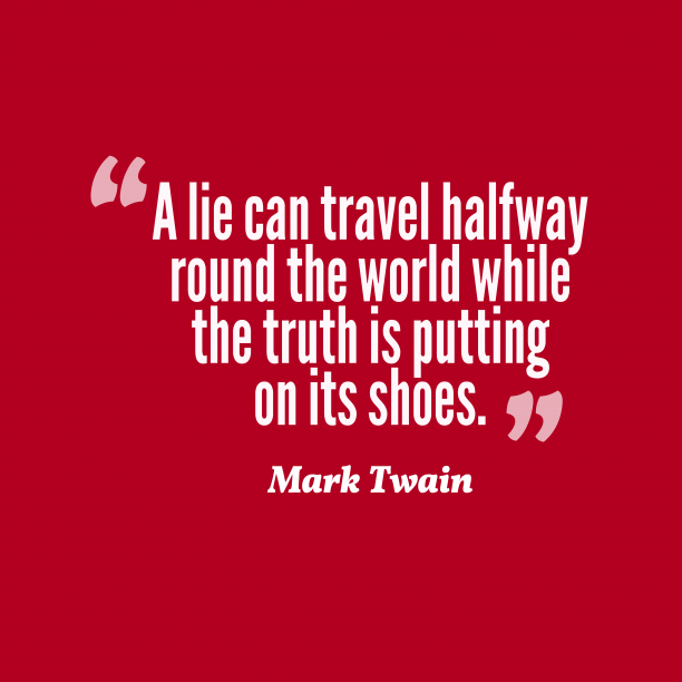 Mark Twain 's quote about . A lie can travel halfway…