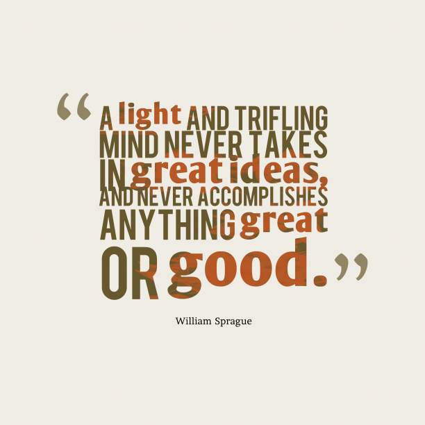 William Sprague 's quote about . A light and trifling mind…