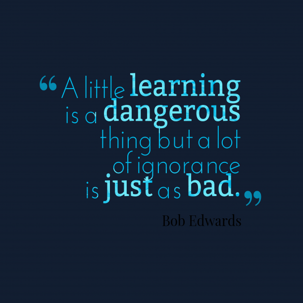 Bob Edwards 's quote about . A little learning is a…
