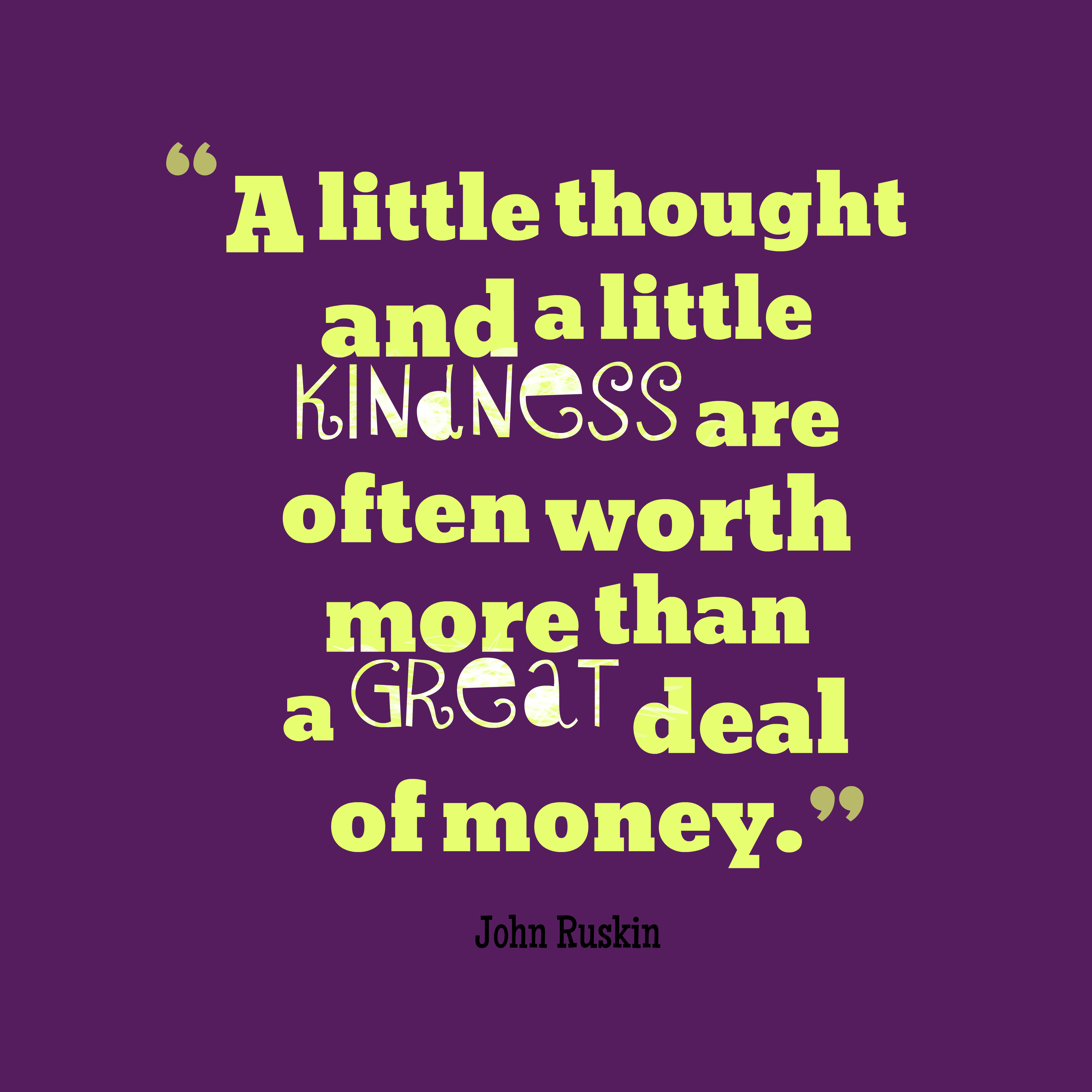 Quotes image of A little thought and a little kindness are often worth more than a great deal of money.