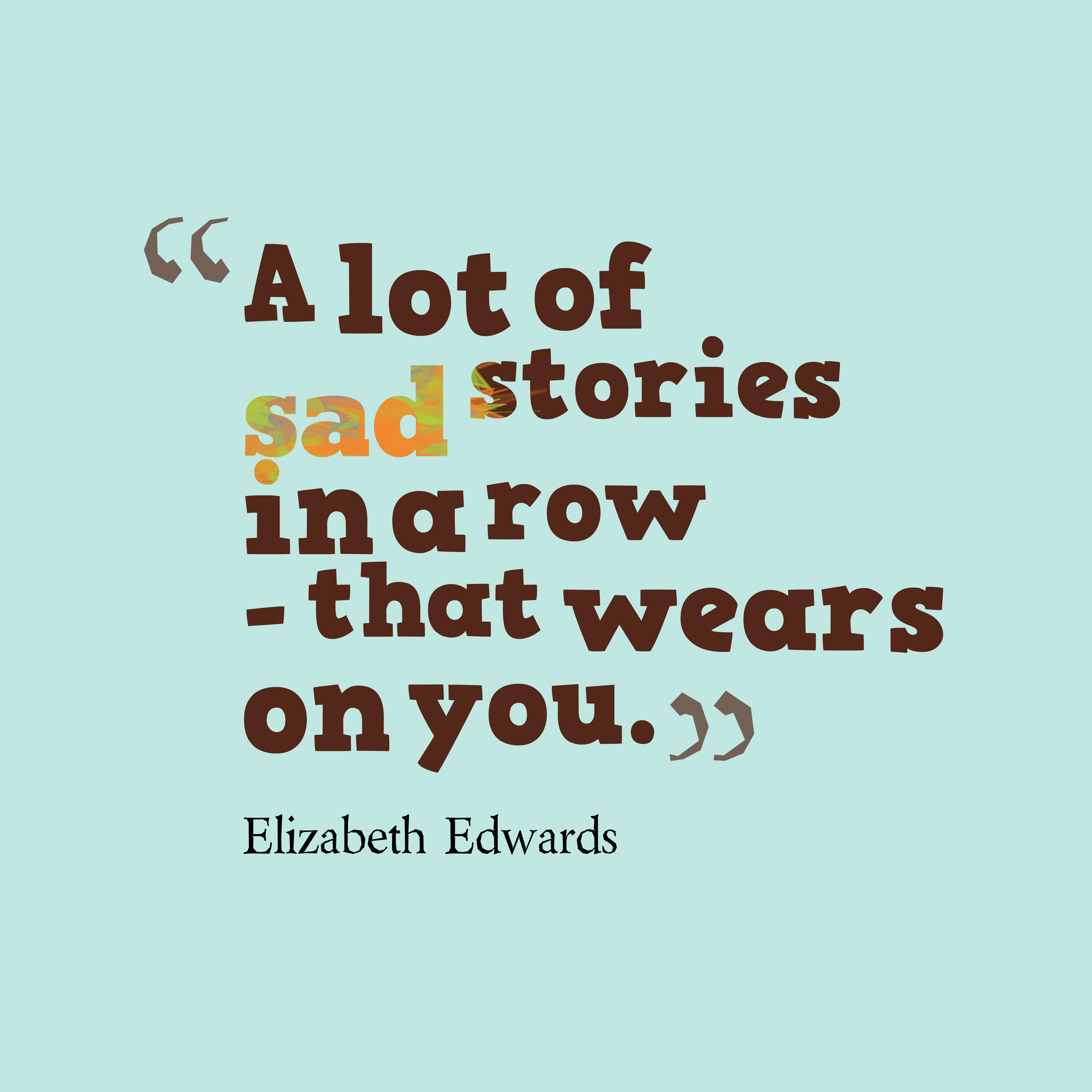Quotes About Stories Picture Elizabeth Edwards Quote About Sad  Quotescover