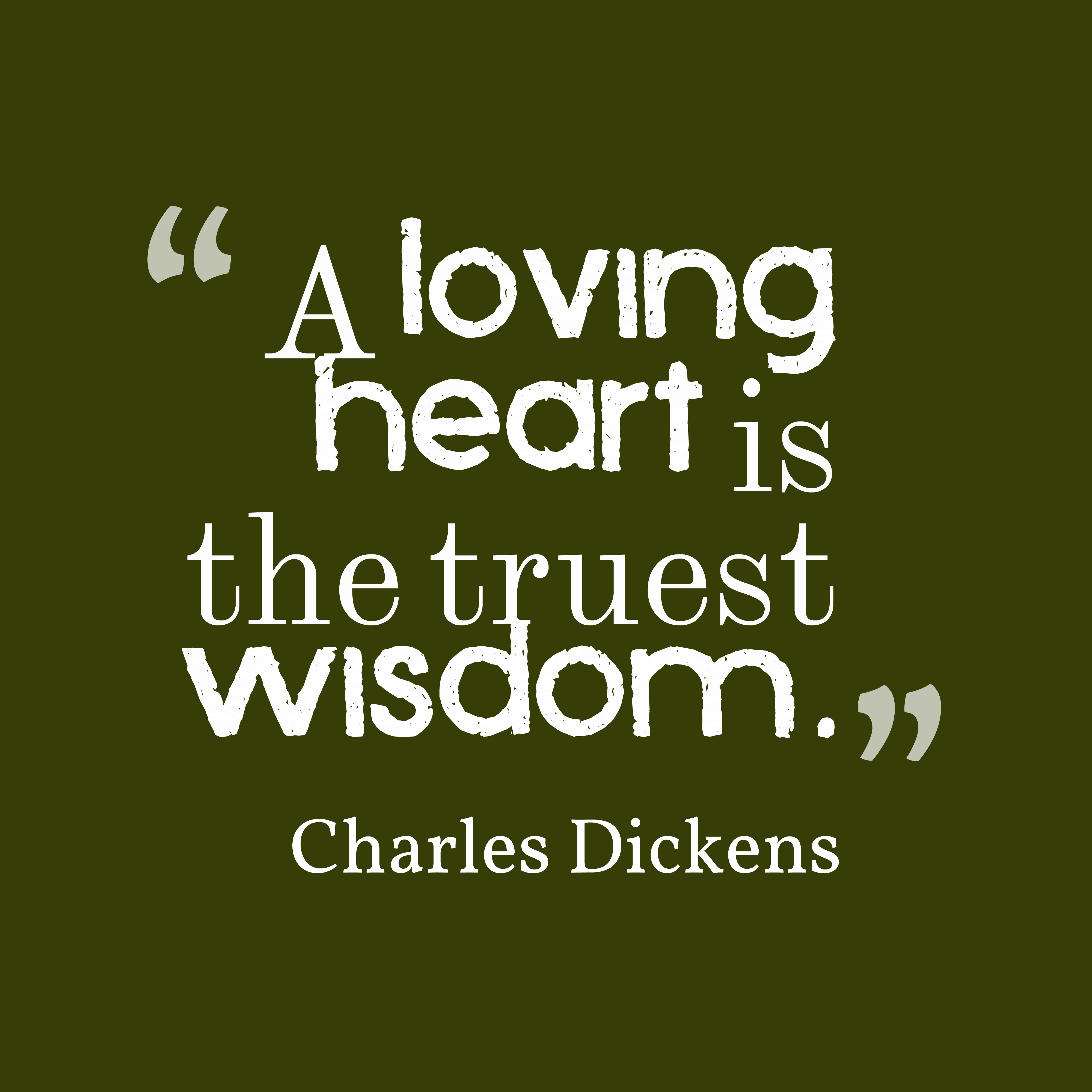 hi-res image of A loving heart is the truest wisdom.