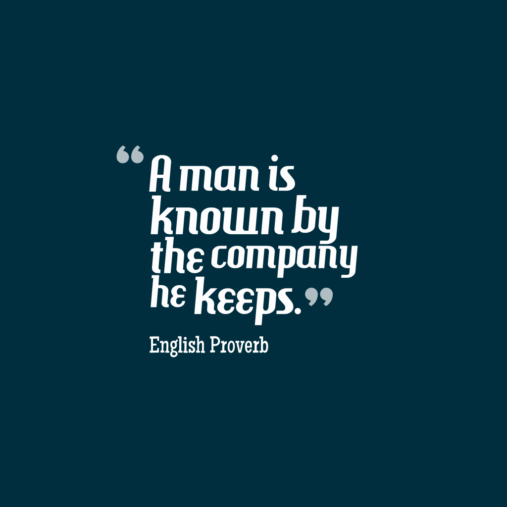 Ehglish proverb about company.