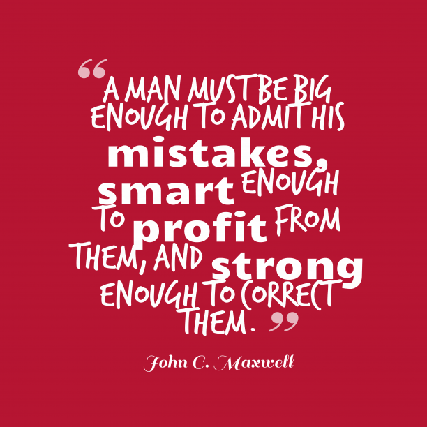 John C. Maxwell 's quote about . A man must be big…