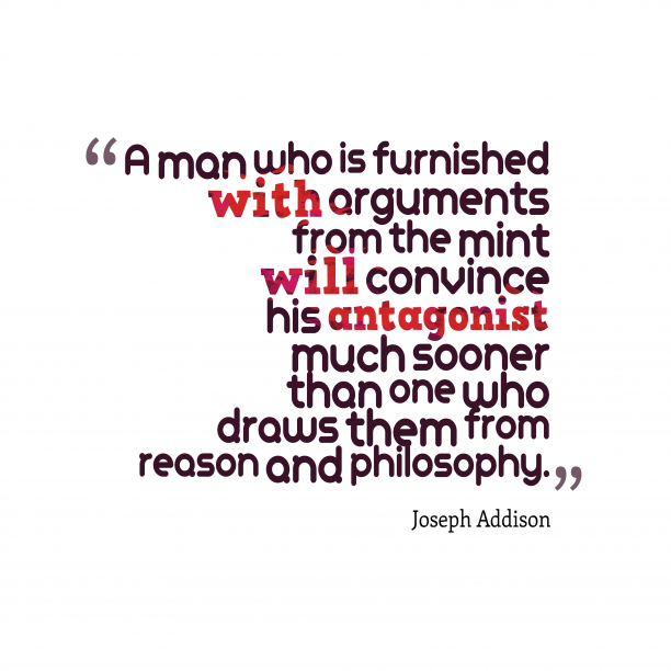 Joseph Addison 's quote about philosophy. A man who is furnished…