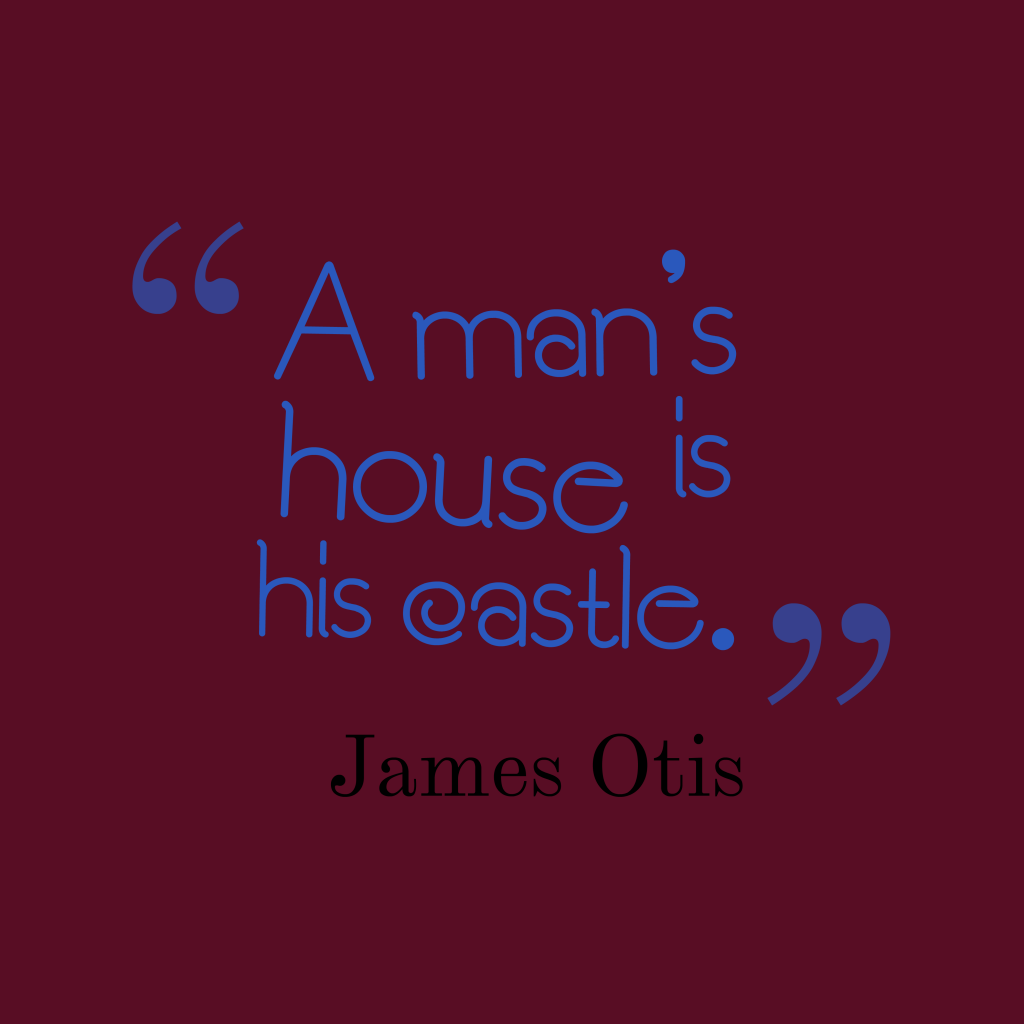 James Otis quote about home.