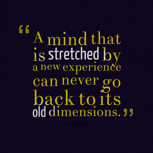 Oliver Wendell Holmes 's quote about . A mind that is stretched…
