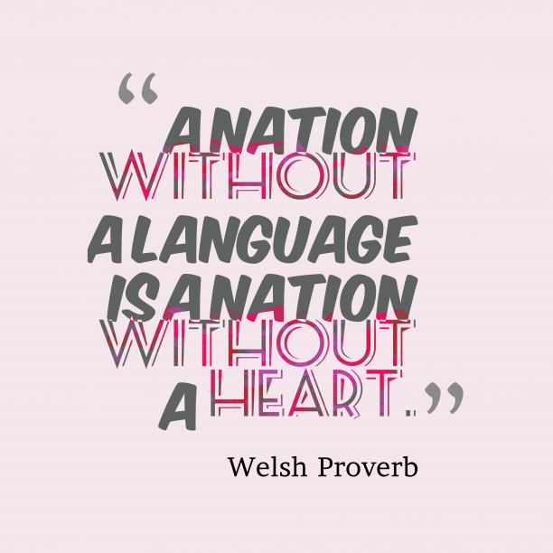 Welsh Wisdom 's quote about . A nation without a language…