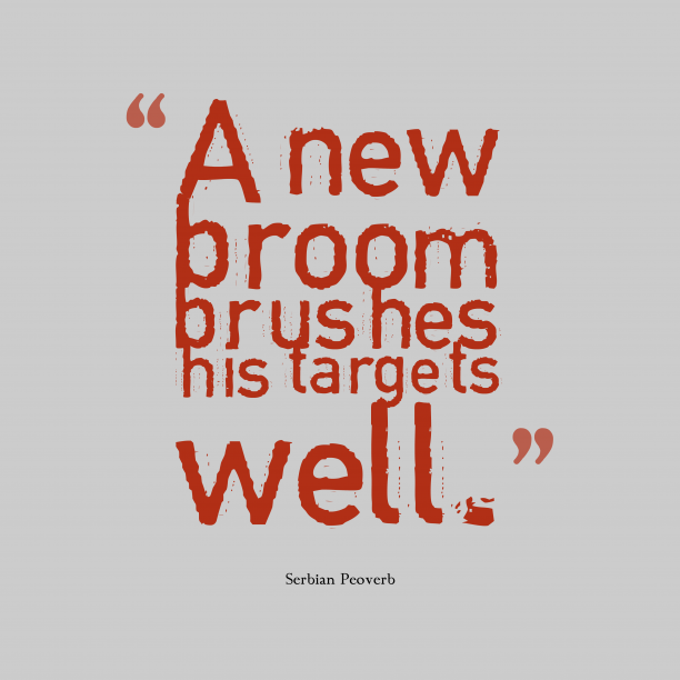 Serbian Wisdom 's quote about Target. A new broom brushes his…