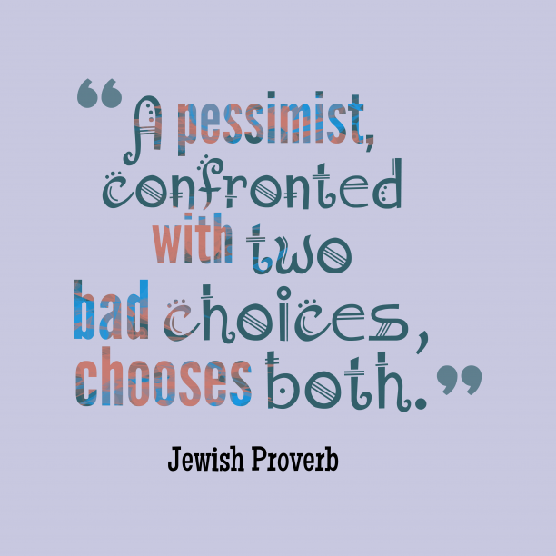 A pessimist, confronted