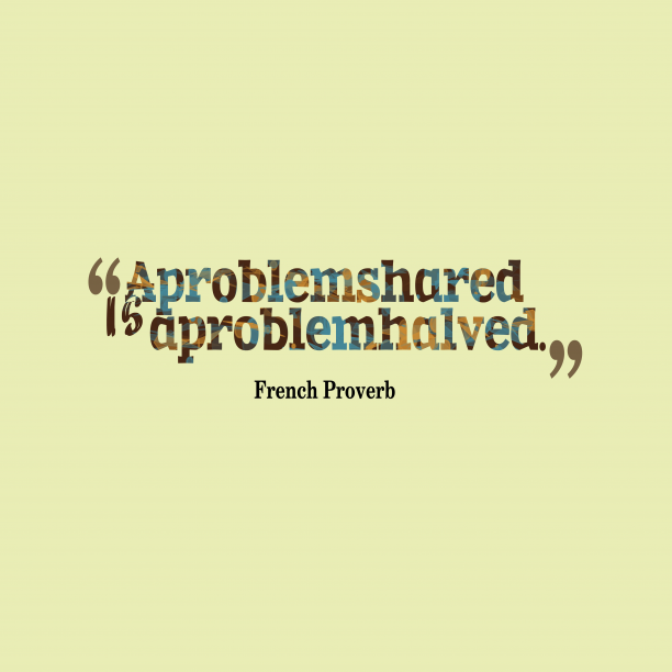French Wisdom 's quote about Problem.  A problem shared is…