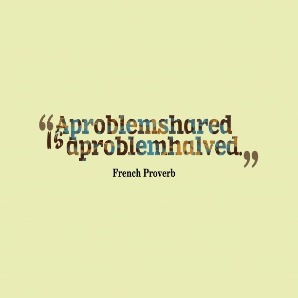 French wisdom about problem.