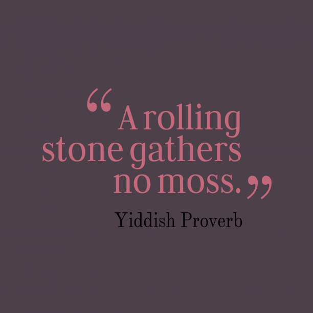 Yiddish Wisdom 's quote about . A rolling stone gathers no…