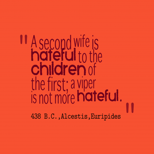 Euripides 's quote about hateful. A second wife is hateful…