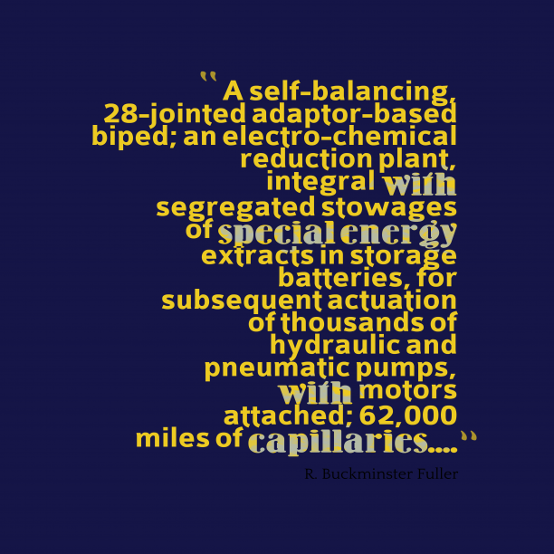 R. Buckminster Fuller 's quote about . A self-balancing, 28-jointed adaptor-based biped;…