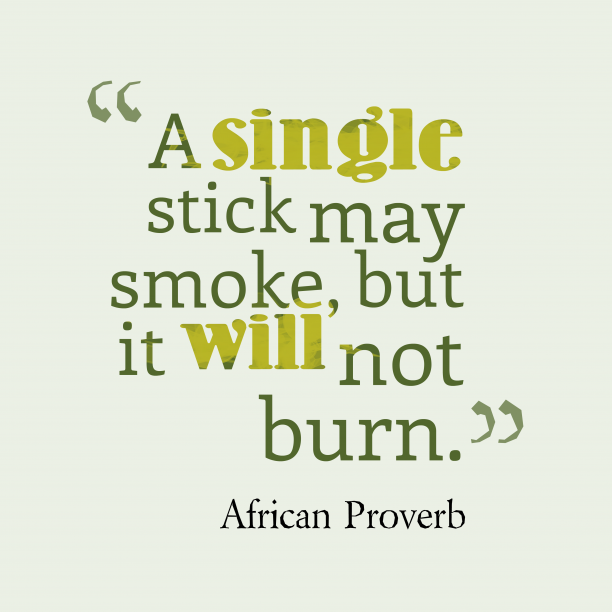 African Wisdom 's quote about . A single stick may smoke,…