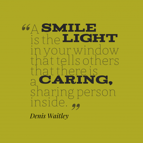 Denis Waitley 's quote about . A smile is the light…