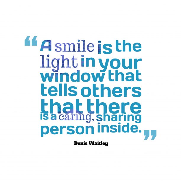 Denis Waitley 's quote about smile, kindness. A smile is the light…