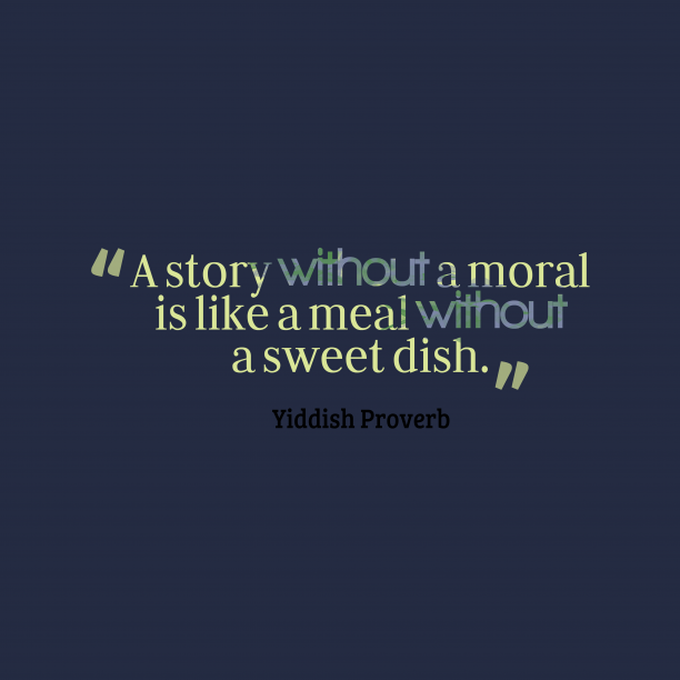Yiddish Wisdom 's quote about . A story without a moral…
