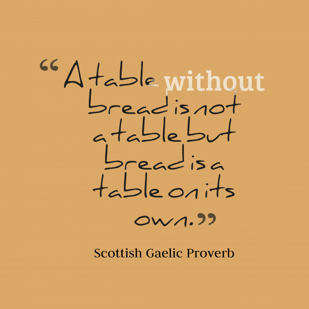 Scottish Gaelic Wisdom 's quote about Table. A table without bread is…