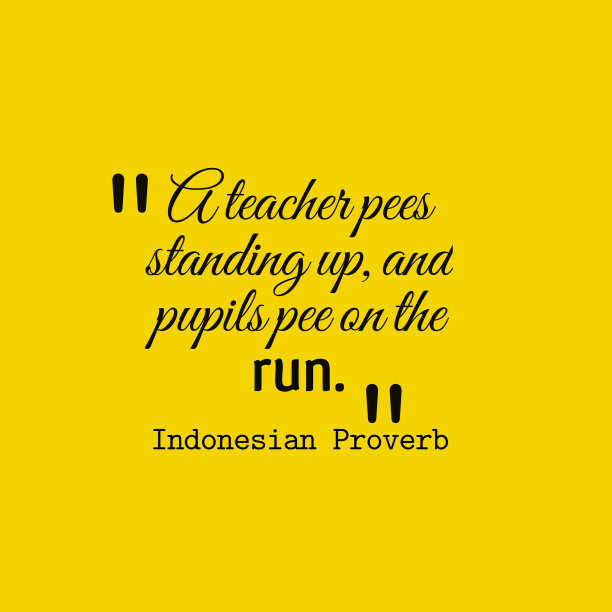Indonesian Wisdom 's quote about attitude, exemplary. A teacher pees standing up,…