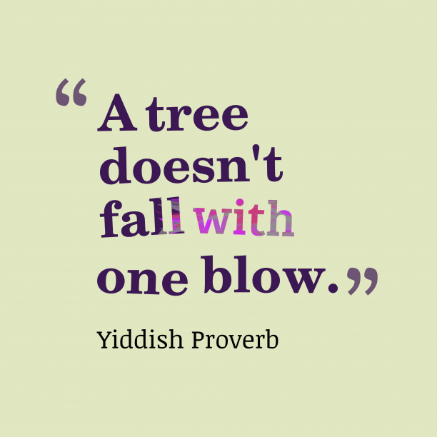 Yiddish Wisdom 's quote about . A tree doesn't fall with…