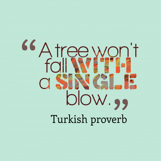 Turkish proverb 's quote about . A tree won't fall with…