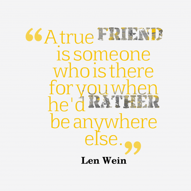Len Wein 's quote about friendship. A true friend is someone…
