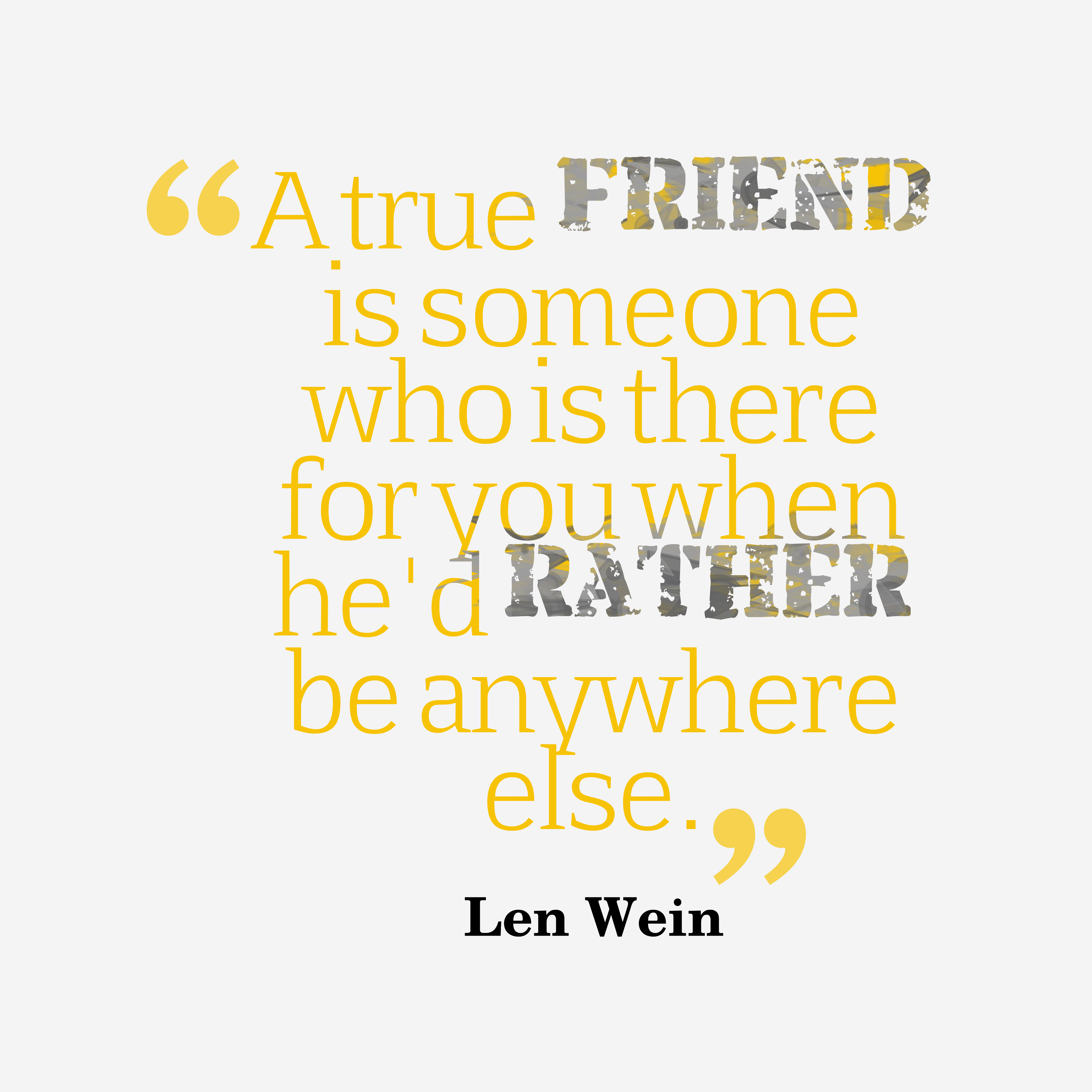 Quotes image of A true friend is someone who is there for you when he'd rather be anywhere else.