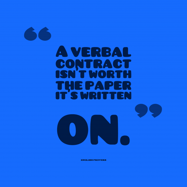 English Wisdom 's quote about Contract. A verbal contract isn't worth…