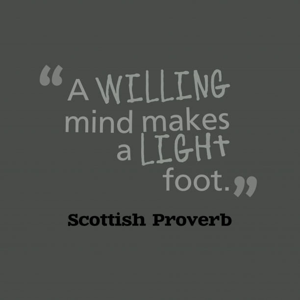 Scottish Wisdom 's quote about Mind. A willing mind makes a…