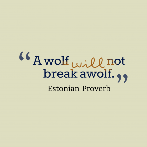 Estonian Wisdom 's quote about Wolf. A wolf will not break…