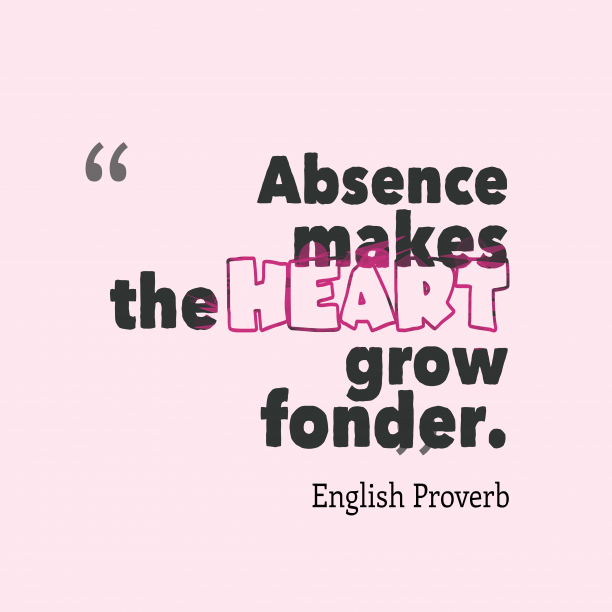 English Wisdom 's quote about Adsence, grow. Absence makes the heart grow…