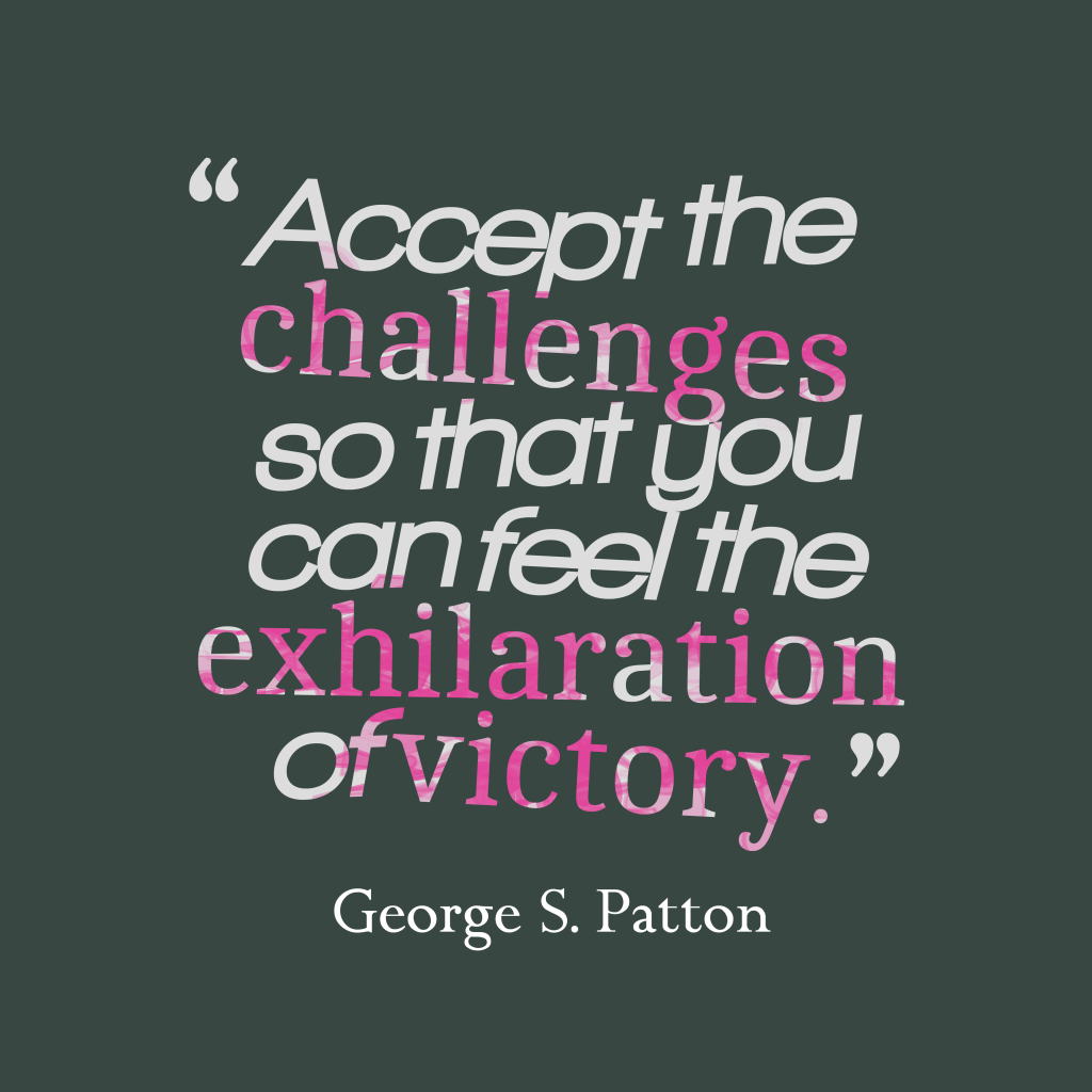 George S. Patton quote about challenges.