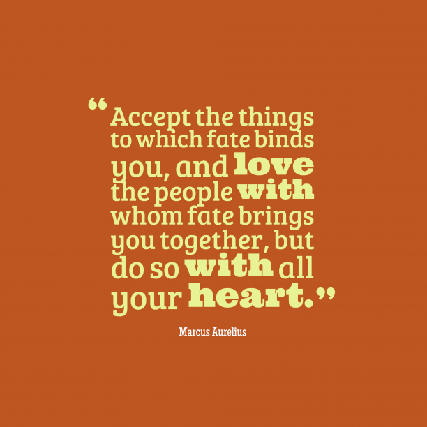 Marcus Aurelius 's quote about . Accept the things to which…