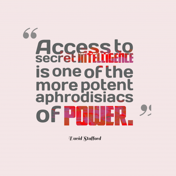 David Stafford 's quote about . Access to secret intelligence is…