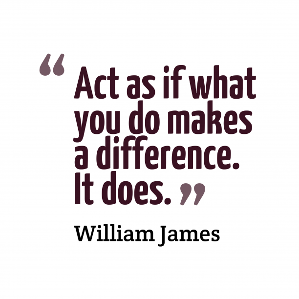 William James quote about act.