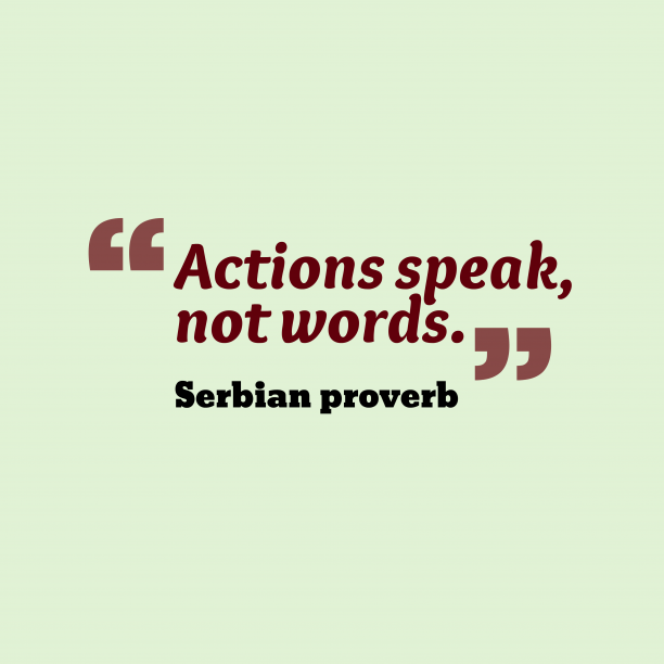 Serbian proverb 's quote about . Actions speak, not words….