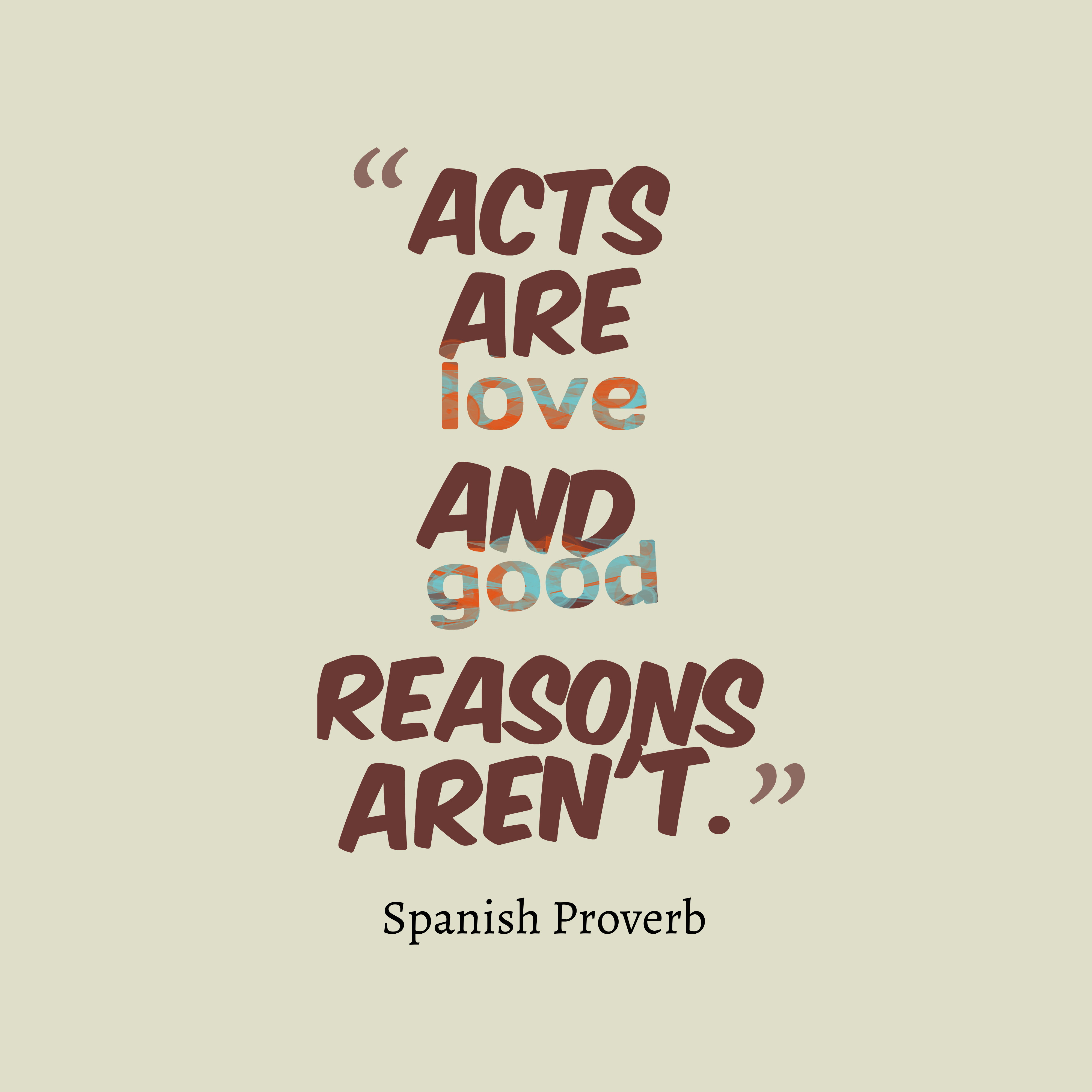 Quotes image of  Acts are love and good reasons aren't.