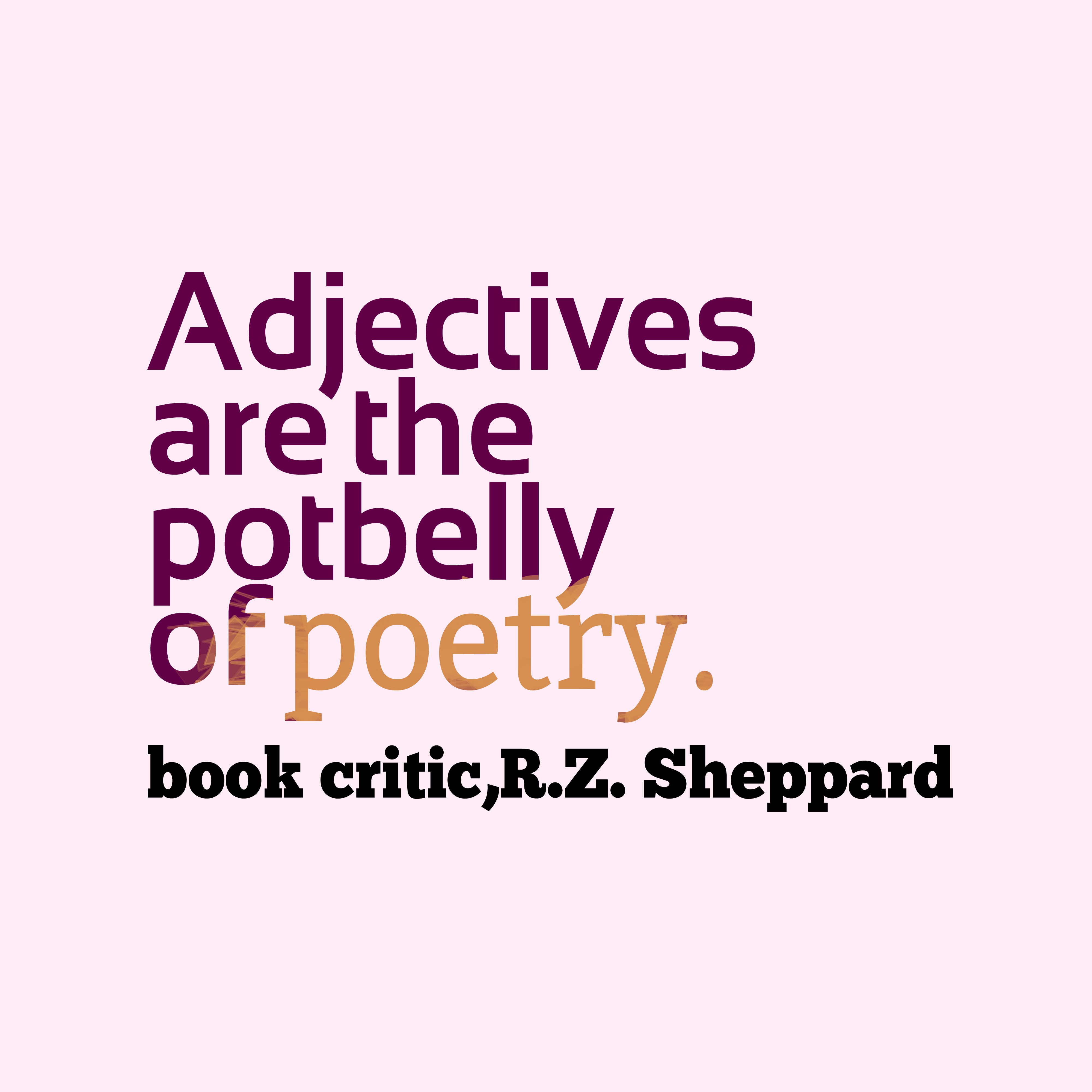 Quotes image of Adjectives are the potbelly of poetry.