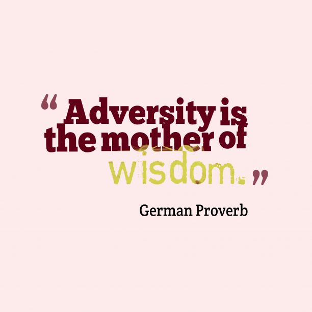 German Wisdom 's quote about Adversity, wisdom. Adversity is the mother of…