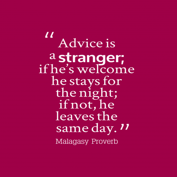 Malagasy Wisdom 's quote about Advice. Advice is a stranger; if…