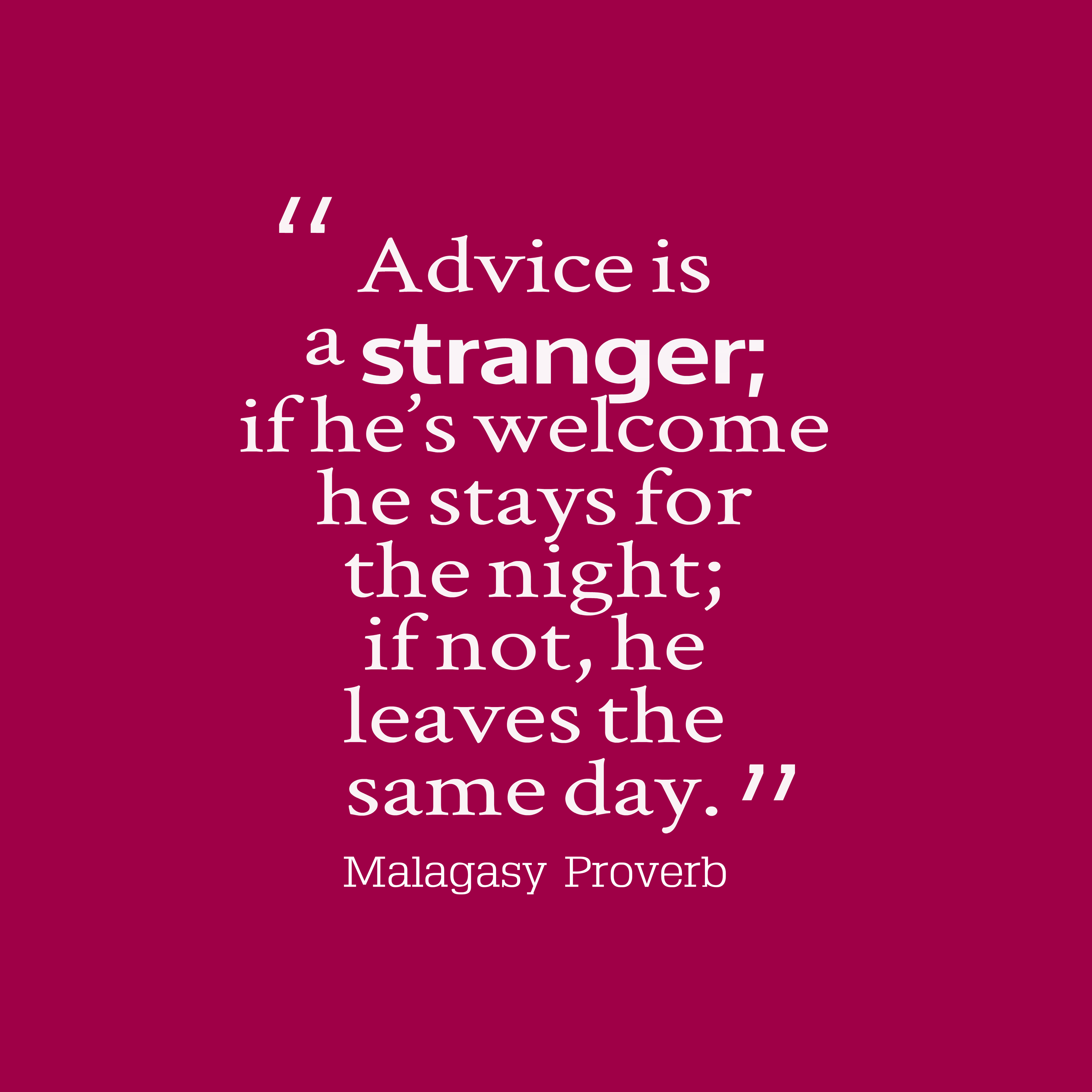 Quotes image of Advice is a stranger; if he's welcome he stays for the night; if not, he leaves the same day.