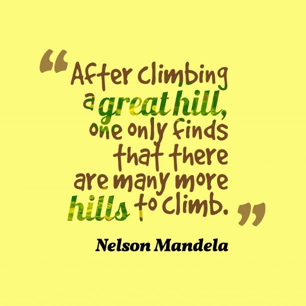 Nelson Mandela 's quote about . After climbing a great hill,…