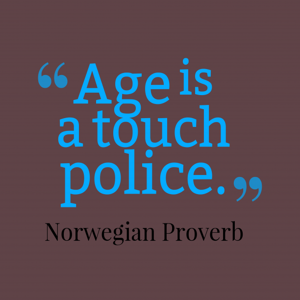 Norwegian Wisdom 's quote about Age. Age is a touch police….