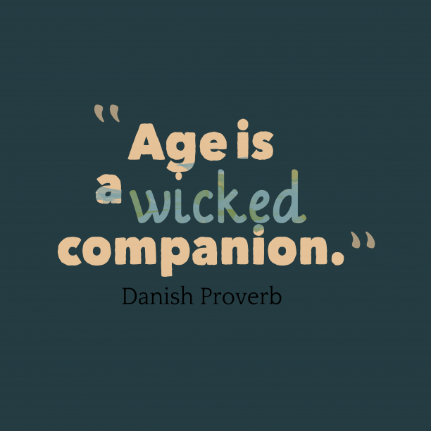 Danish Wisdom 's quote about Age. Age is a wicked companion….
