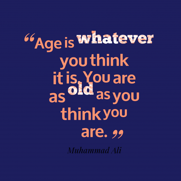 Muhammad Ali 's quote about Age. Age is whatever you think…