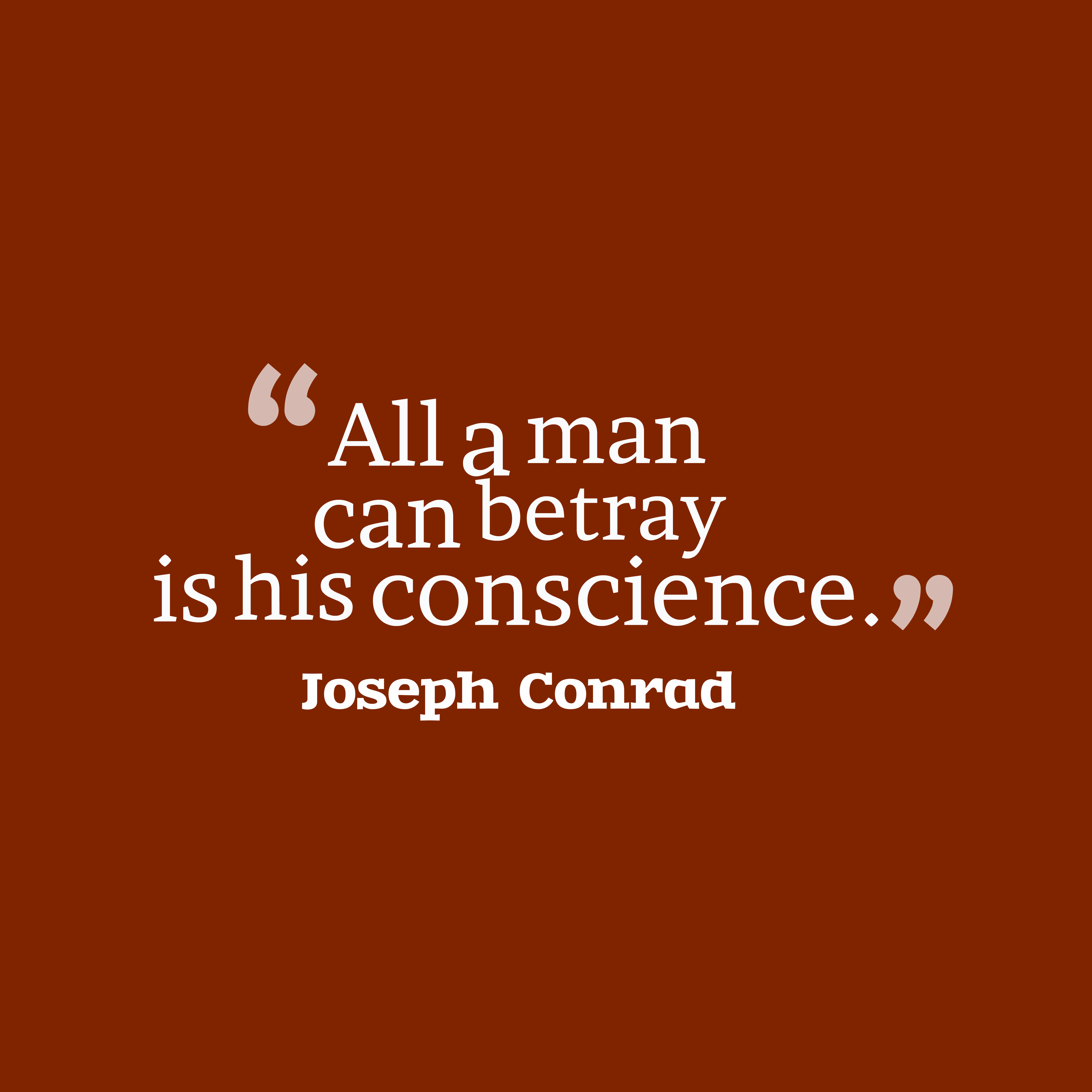 Quotes image of All a man can betray is his conscience.
